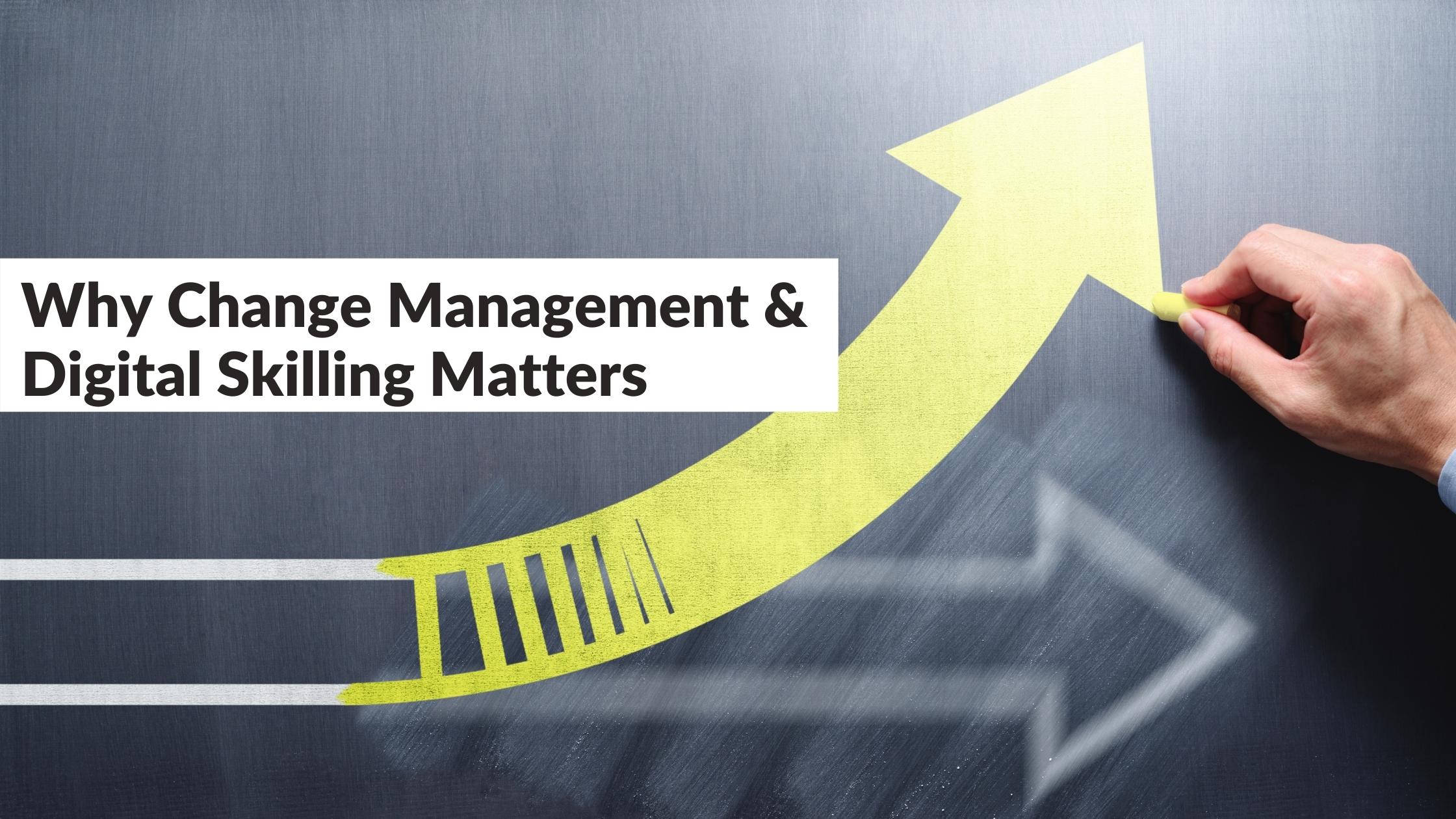 Why Change Management & Digital Skilling Matters