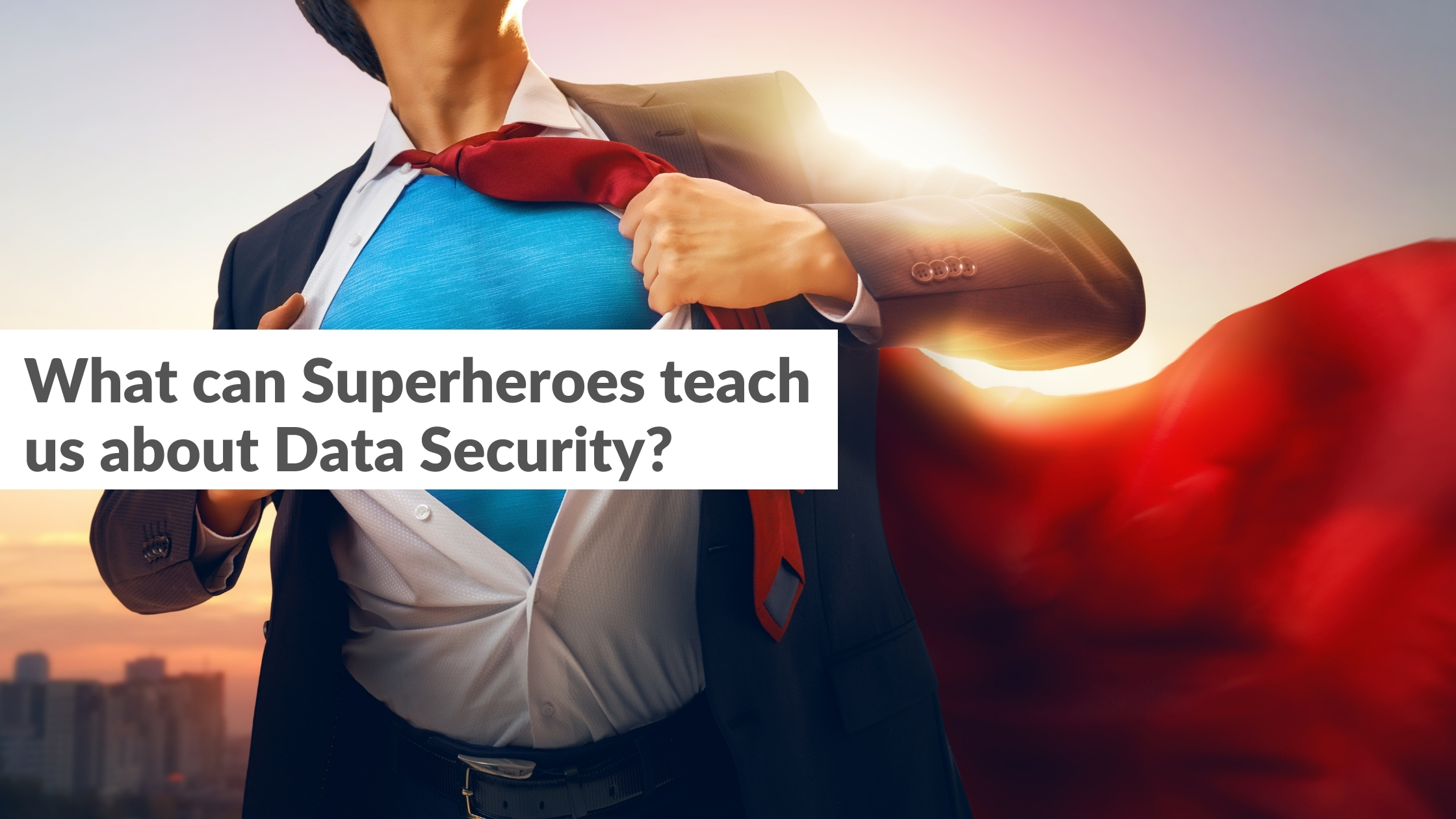 What can Superheroes teach us about Data Security?