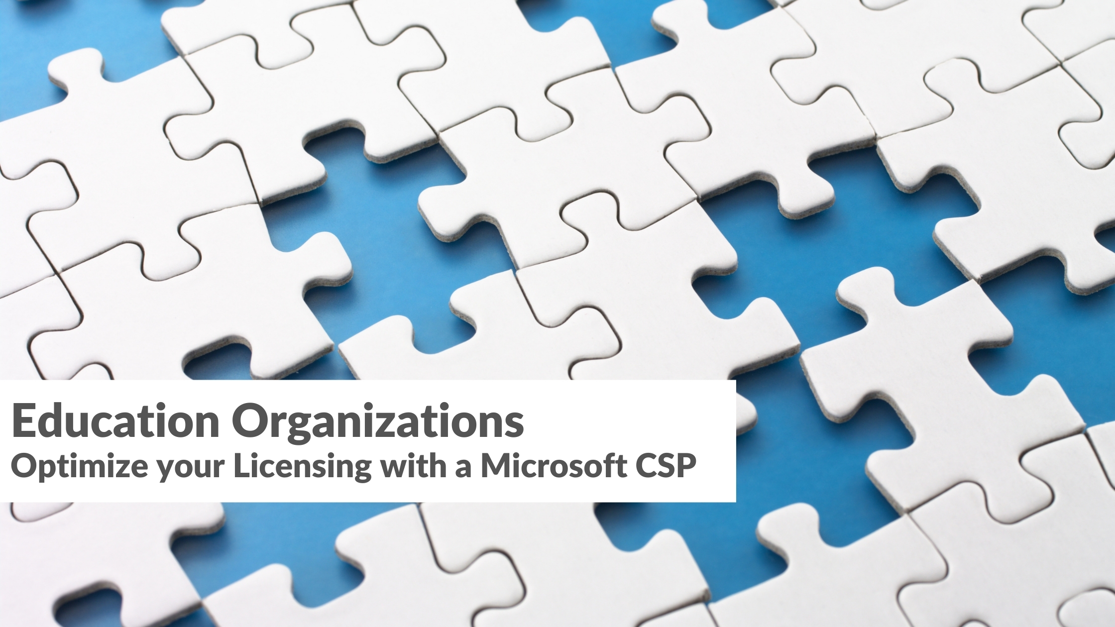 Educational Organizations | Optimize your Licensing with a Microsoft CSP