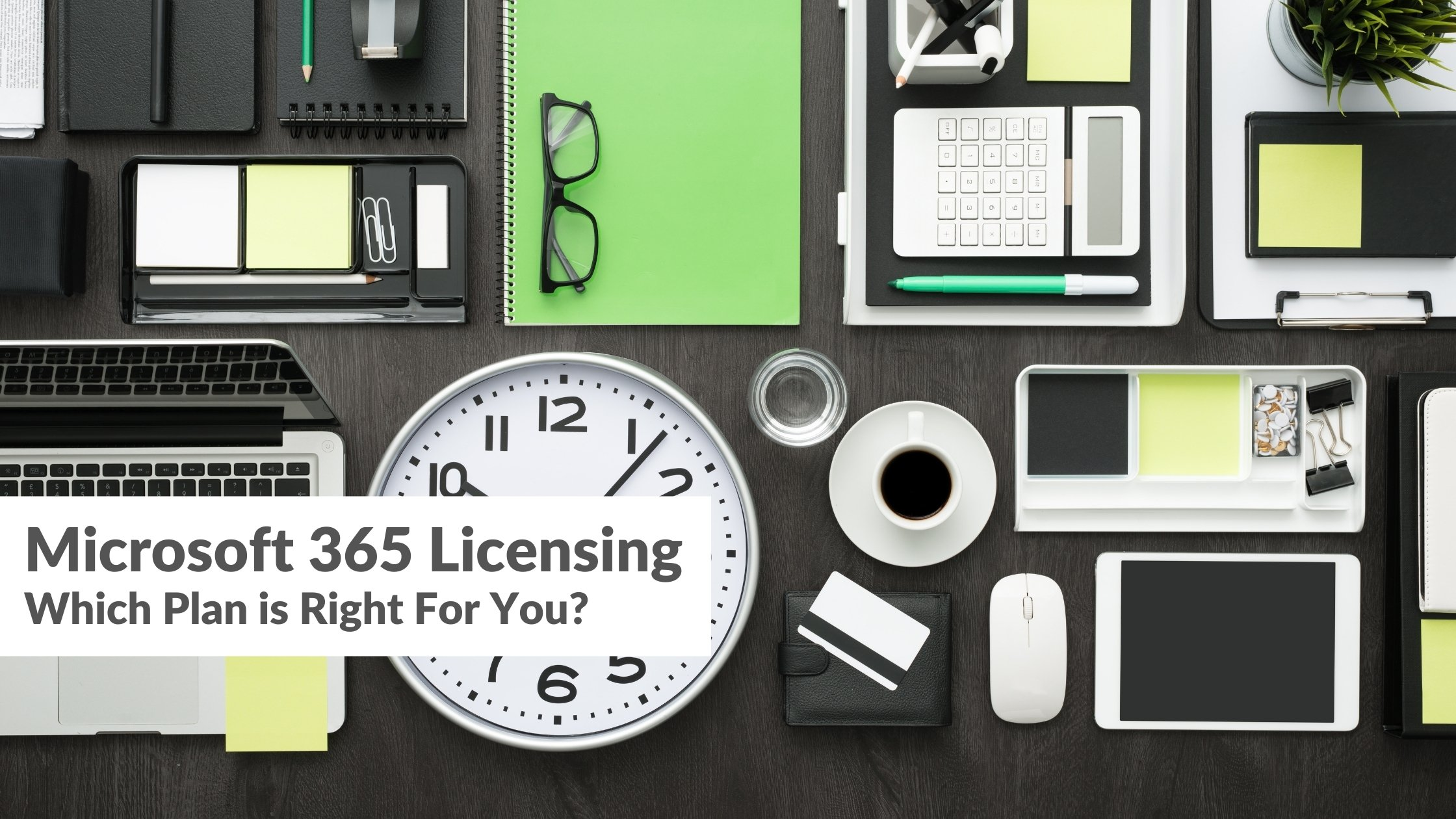 Microsoft 365 Licensing | Which Plan Is Right For You?