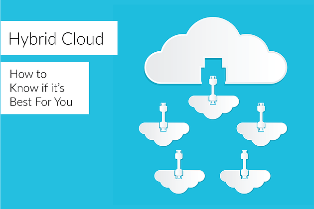 Hybrid Cloud - How To Know if it's Best For You