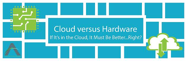 Cloud v. Hardware