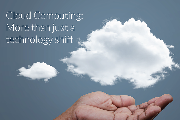 Cloud Computing. Its More Than Just A Technology Shift