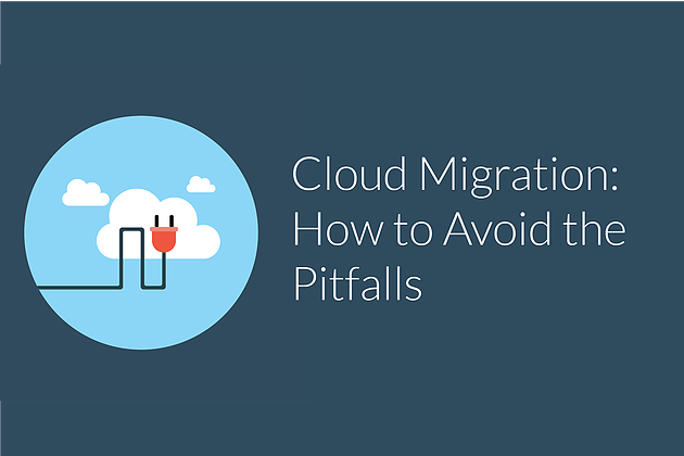 Migration to the Cloud: How to avoid the pitfalls