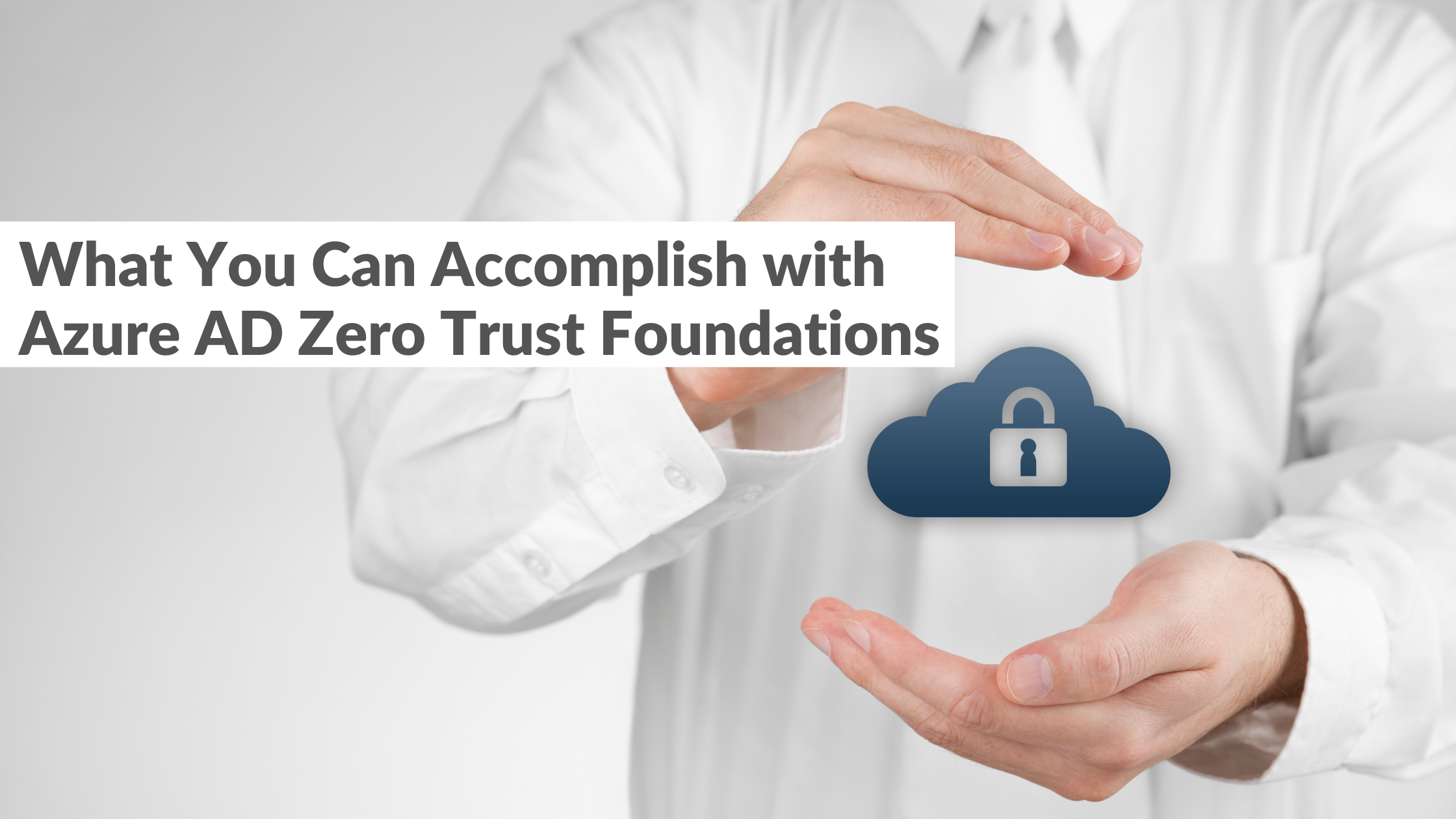 What Can You Accomplish with Azure AD Zero Trust Foundations