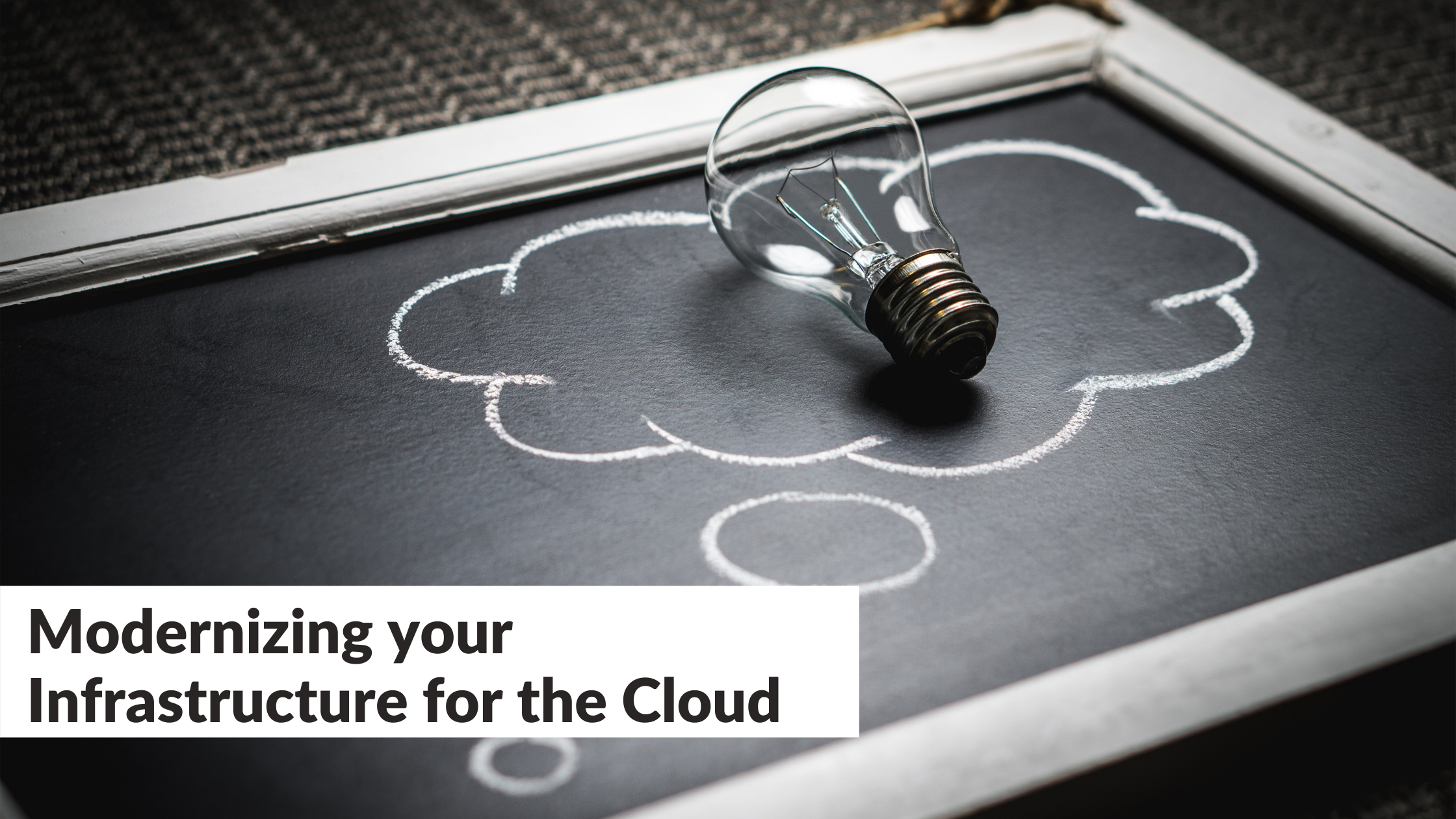 Modernizing your Infrastructure for the Cloud