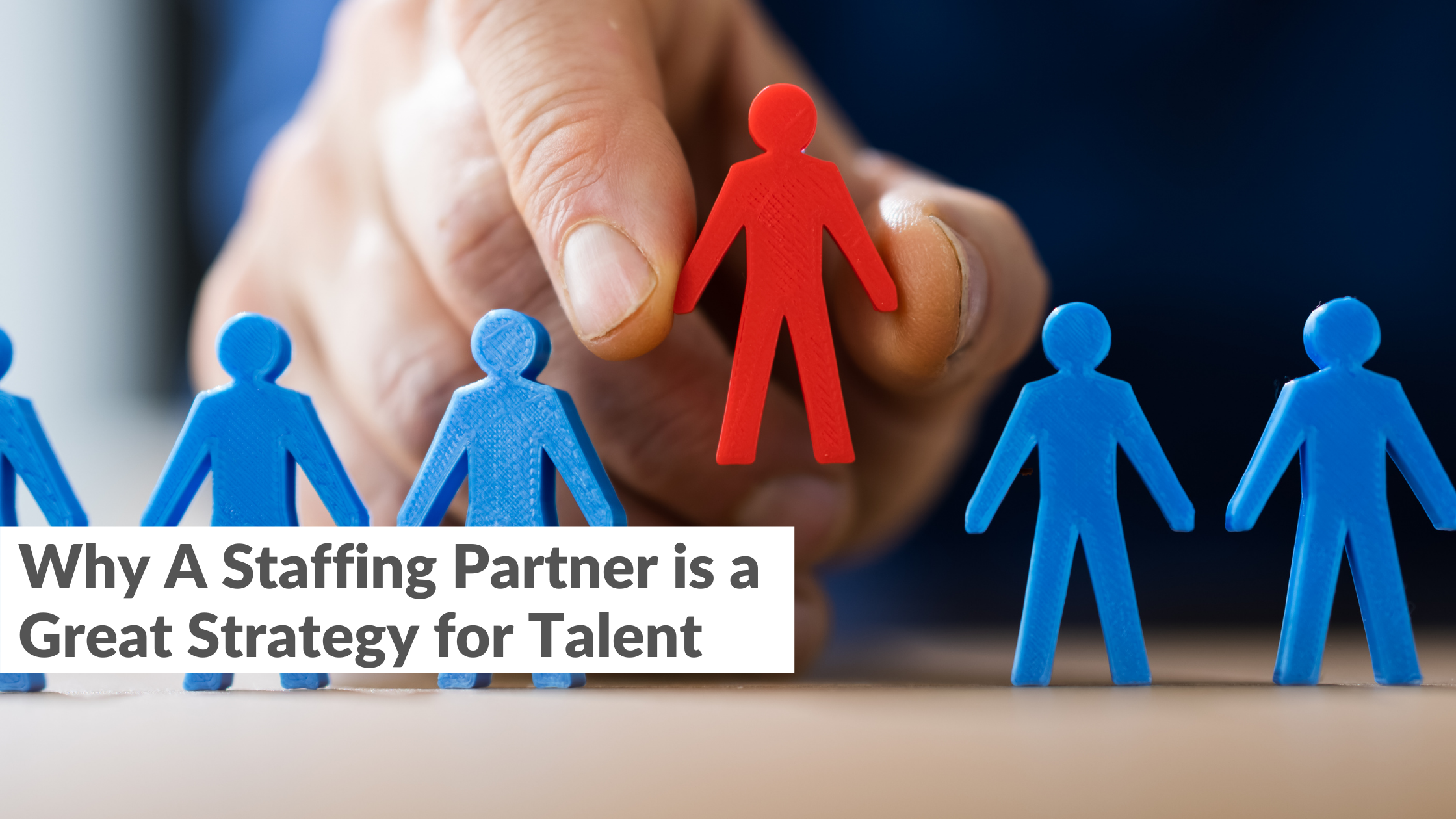 Why A Staffing Partner is a Great Strategy for Talent