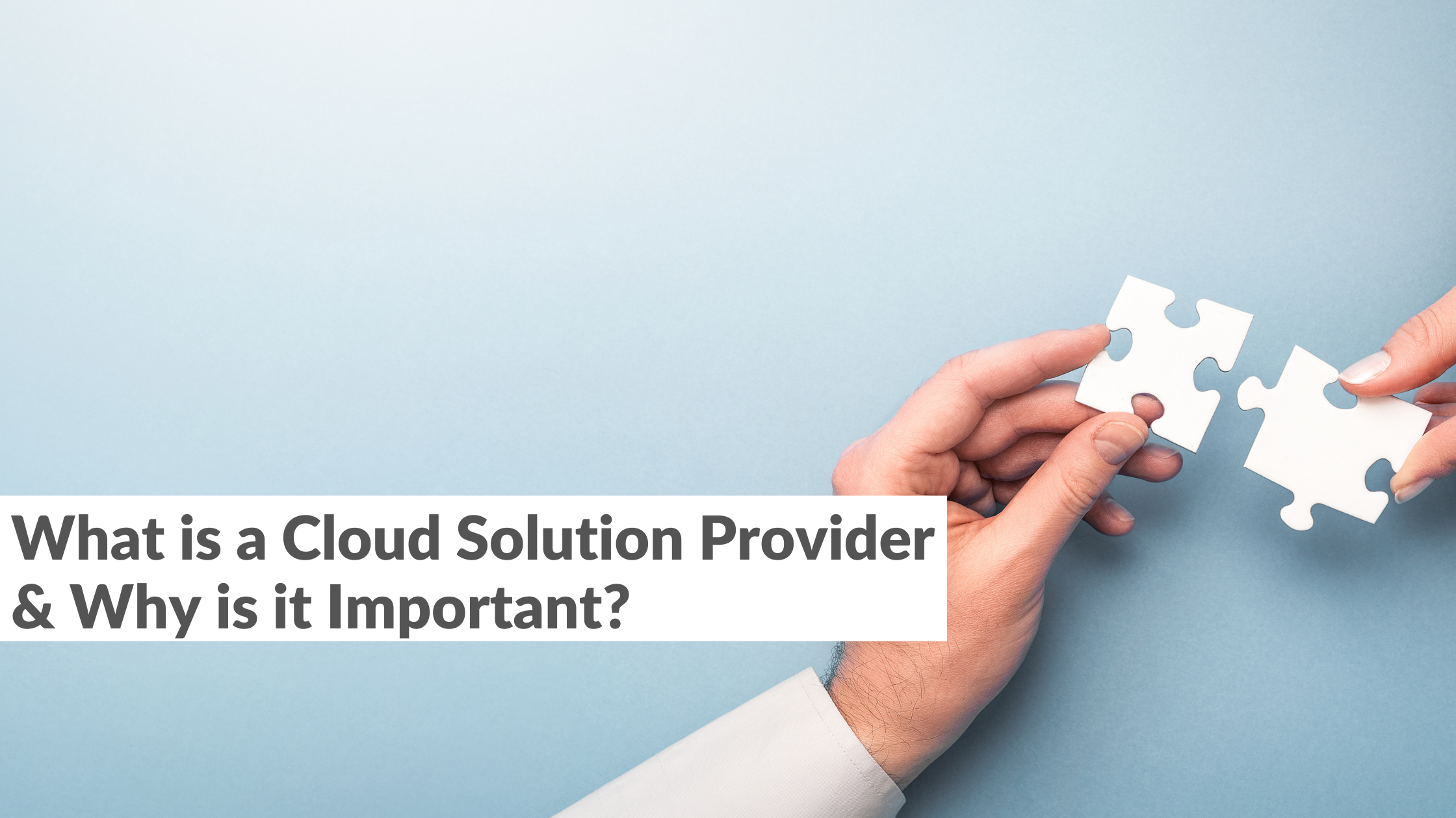 What is a Cloud Solution Provider and Why is it Important?